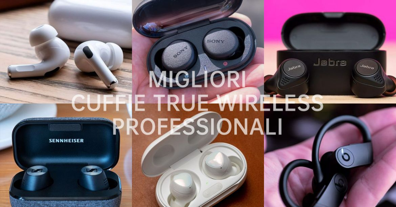 migliori cuffie true wireless professionali e fascia alta ANC